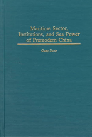 Maritime Sector  Institutions  and Sea Power of Premodern China PDF
