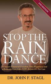 Stop the Rain Dance: To Secure Financial Freedom, True Happiness and a Romantic Love Life - Now - Before It's Too Late