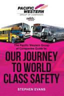 The Pacific Western Group of Companies Guide To: Our Journey to World Class Safety