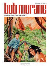 Bob Morane - Tome 48 - Sur la piste de Fawcett