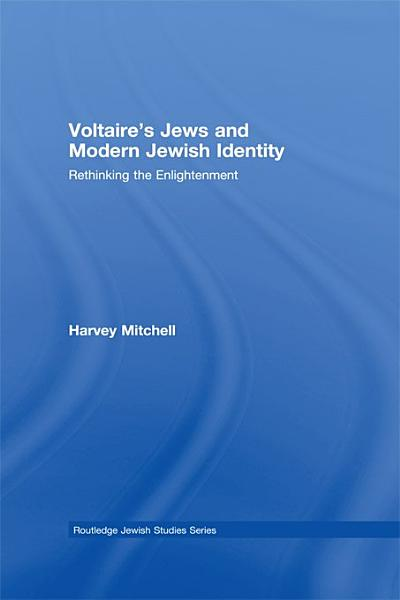 Download Voltaire s Jews and Modern Jewish Identity Book