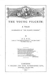 "The Young Pilgrim: A Tale Illustrative of ""The Pilgrim's Progress"""