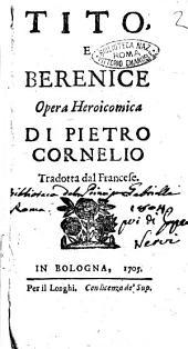 Tito, e Berenice opera heroicomica di Pietro Cornelio tradotta dal francese