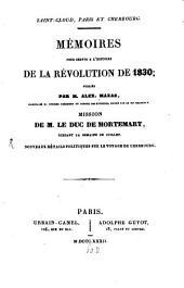 Saint-Cloud, Paris et Cherbourg: mémoires pour servir à l'histoire de la Révolution de 1830 : mission de m. le Duc de Mortemart, pendant la semaine de Juillet ; nouveaux détails politiques sur le voyage de Cherbourg