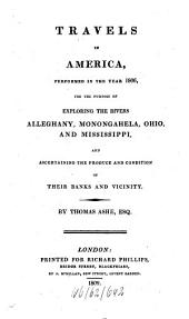 Travels in America, Performed in the Year 1806, for the Purpose of Exploring the Rivers Alleghany, Monongahela, Ohio and Mississippi, and Ascertain the Produce and Condition of Their Banks and Vicinity