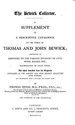 The Bewick Collector. A Supplement to a Descriptive Catalogue of the Works of T. and J. Bewick; Consisting of Additions to the Various Divisions of Cuts, Wood Blocks, Etc