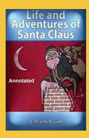 The Life and Adventures of Santa Claus Annotated