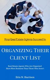 How Real Estate Agents Succeed In… Organizing Their Client List