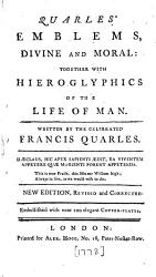 Quarles Emblems Divine And Moral Together With Hierogyphics Of The Life Of Man Book PDF