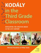 Kodály in the Third Grade Classroom: Developing the Creative Brain in the 21st Century