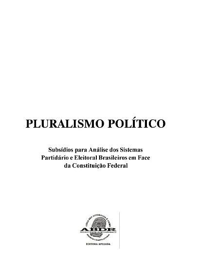Pluralismo Pol  tico   Subs  dios para An  lise dos Sistemas Partid  rio e Eleitoral Brasileiros em Face da CF 88 PDF