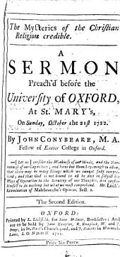 The Mysteries of the Christian Religion Credible: A Sermon Preach'd Before the University of Oxford, at St. Mary's, on Sunday, October the 21st 1722, Volume 2