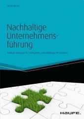 Nachhaltige Unternehmensführung: Radikale Strategien für intelligentes, zukunftsfähiges Wirtschaften