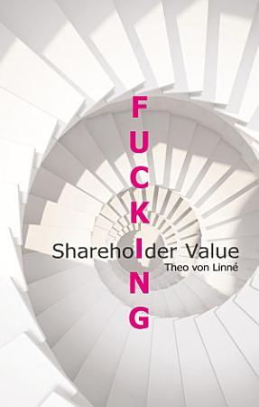 Fucking Shareholder Value PDF