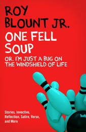 One Fell Soup: Or, I'm Just a Bug on the Windshield of Life