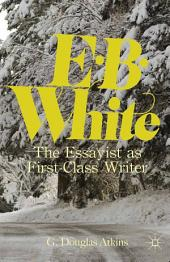 E. B. White: The Essayist as First-Class Writer