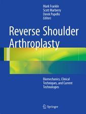 Reverse Shoulder Arthroplasty: Biomechanics, Clinical Techniques, and Current Technologies