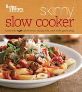 Better Homes and Gardens Skinny Slow Cooker: More Than 150 Light & Luscious Recipes That Cook While You're Away