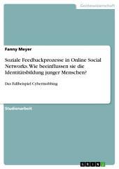 Soziale Feedbackprozesse in Online Social Networks. Wie beeinflussen sie die Identitätsbildung junger Menschen?: Das Fallbeispiel Cybermobbing