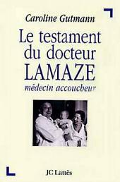 Le testament du docteur Lamaze: médecin accoucheur