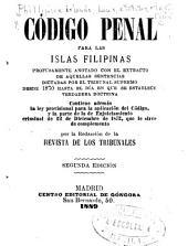 codigo penal para las islas Filipinas: Profusamente anotado con el extracto de aquellas sentencias ...