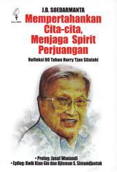 Mempertahankan Cita-cita, Menjaga Spirit Perjuangan: Refleksi 80 Tahun Harry Tjan Silalahi