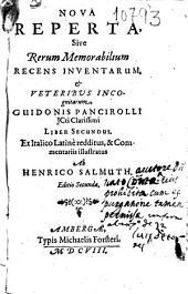 Nova reperta sive Rerum memorabilium recens inventarum [et] veteribus incognitarum, Guidonis Pancirolli ...: liber secundus
