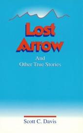 Lost Arrow: And Other True Stories