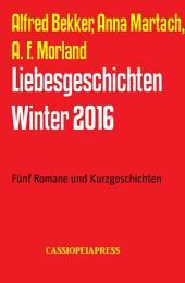 Liebesgeschichten Winter 2016: Fünf Romane und Kurzgeschichten