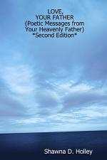 LOVE, YOUR FATHER (Poetic Messages from Your Heavenly Father) *Second Edition*