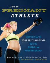 The Pregnant Athlete: 52 Workouts to Keep You in Your Best Shape EverÑBefore, During, and After Pregnancy