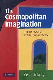 The Cosmopolitan Imagination: The Renewal of Critical Social Theory