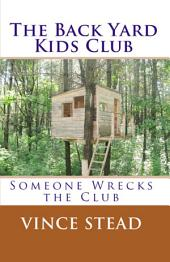 The Back Yard Kids Club: Someone Wrecks the Club