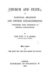 Church and State: Or, National Religion and Church Establishments ; Considered with Reference to Present Controversies