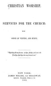 Christian Worship: Services for the Church, with Order of Vespers, and Hymns