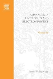Advances in Electronics and Electron Physics: Volume 65