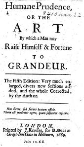 Humane prudence: or, The art by which a man may raise himself and fortune to grandeur. By A. B. i.e. William de Britaine . The second edition, with the addition of a table