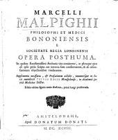 Marceli Malpighii ... opera posthuma: In quibus .. authoris vita continetur ... Supplementa necessaria, & praefationem addidit innumeris que in locis emendavit Petrus Regis ..