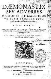 Daemonastix, seu Aduersus daemones et maleficos, vniuersi operis ad usum praesertim exorcitarum concinnati: Tomus tertius ...