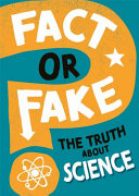 Fact Or Fake: the Truth about Science