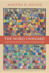 The Word Unheard: Legacies of Anti-Semitism in German Literature and Culture