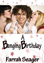 A Banging Birthday : Erotic Sex Story: (Adults Only Erotica)