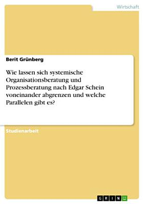 Wie lassen sich systemische Organisationsberatung und Prozessberatung nach Edgar Schein voneinander abgrenzen und welche Parallelen gibt es  PDF