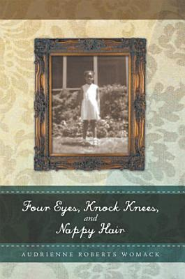 Four Eyes  Knock Knees  and Nappy Hair PDF