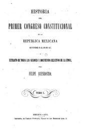 Historia del primero y segundo congresos constitucionales de la Republica Mexicana ...: Extracto de todas las sesiones y documentos relativos, Volumen 1