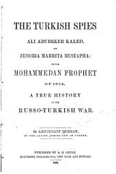The Turkish Spies Ali Abubeker Kaled, and Zenobia Marrita Mustapha: Or, The Mohammedan Prophet of 1854, a True History of the Russo-Turkish War