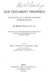 Old Testament Prophecy: Its Witness as a Record of Divine Foreknowledge : the Warburton Lectures for 1876-1880 : with Notes on the Genuineness of the Book of Daniel and the Prophecy of the Seventy Weeks