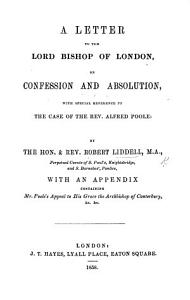 A Letter to the Lord Bishop of London  on Confession and Absolution  with special reference to the case of     A  Poole Book