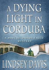 A Dying Light in Corduba: A Marcus Didius Falco Mystery