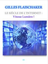 Le siècle de l'Internet : Vitesse Lumière !: La révolution des réseaux fibres optiques